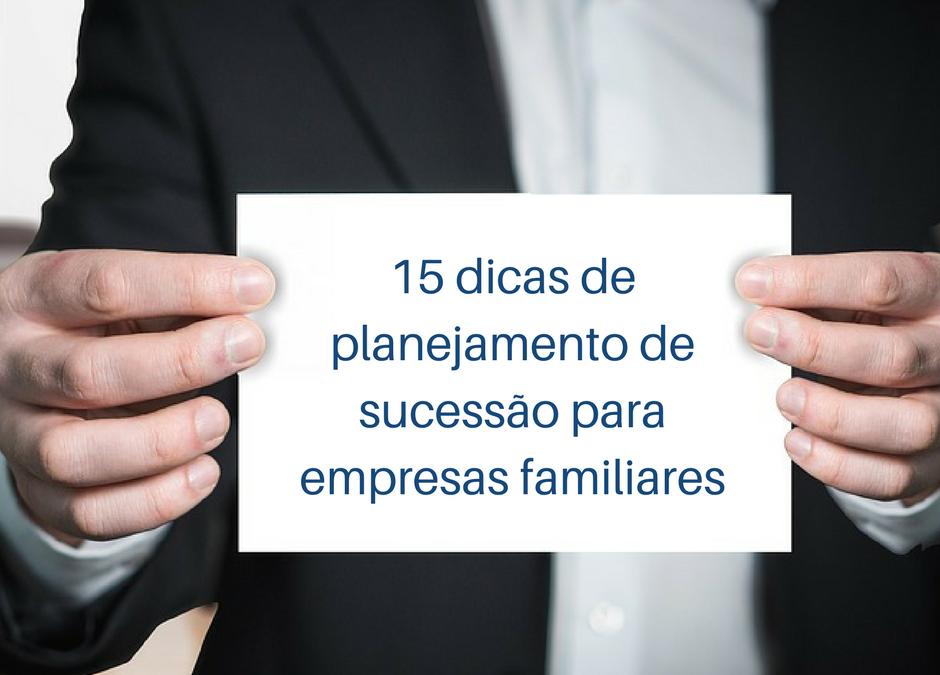15 dicas de planejamento de sucessão para empresas familiares